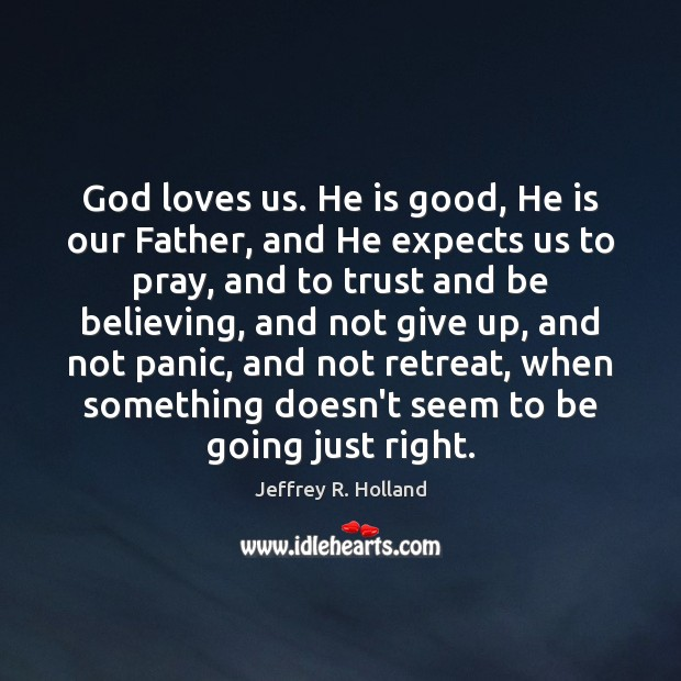 Image, God loves us. He is good, He is our Father, and He