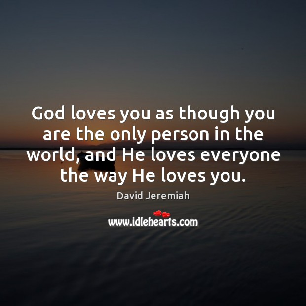 God loves you as though you are the only person in the Image