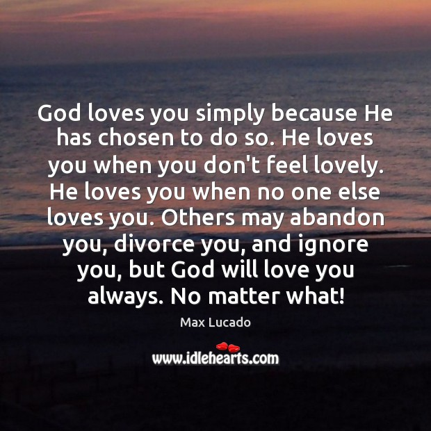 God loves you simply because He has chosen to do so. He Image