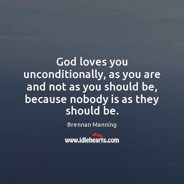 Brennan Manning Picture Quote image saying: God loves you unconditionally, as you are and not as you should