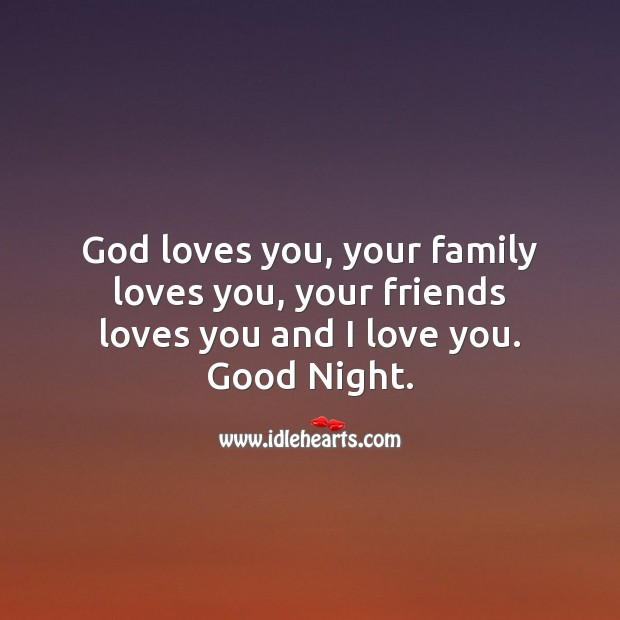 God loves you, your family loves you, your friends loves you and I love you. Good Night. I Love You Quotes Image