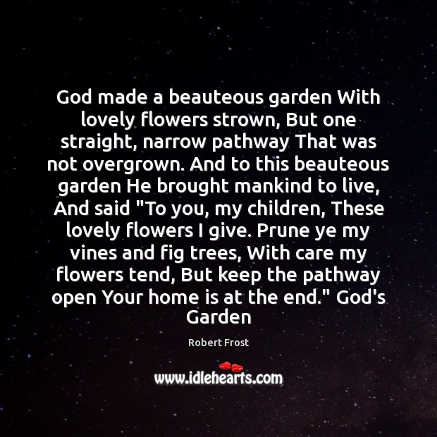 Image, God made a beauteous garden With lovely flowers strown, But one straight,
