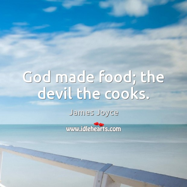 God made food; the devil the cooks. James Joyce Picture Quote