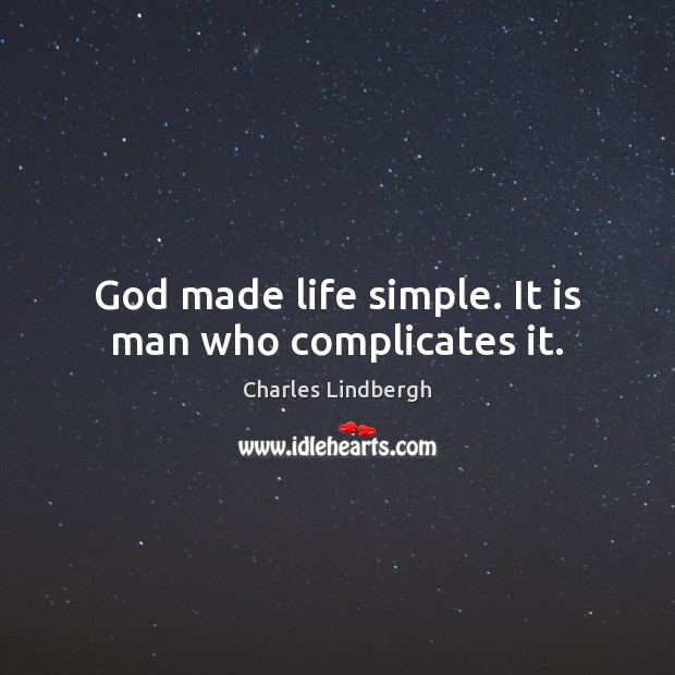 Image, God made life simple. It is man who complicates it.