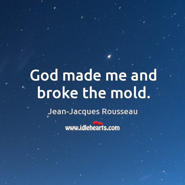 God made me and broke the mold. Image
