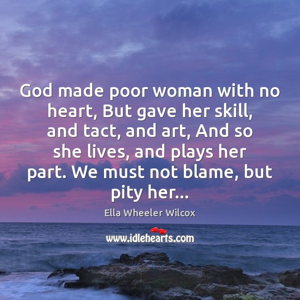 Image, God made poor woman with no heart, But gave her skill, and