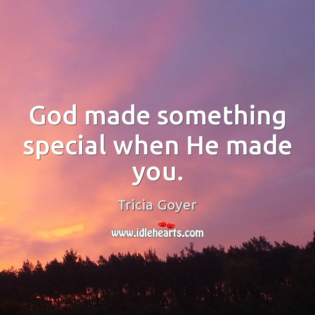 God made something special when He made you. Image