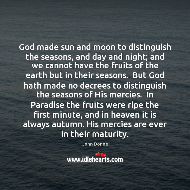 God made sun and moon to distinguish the seasons, and day and John Donne Picture Quote