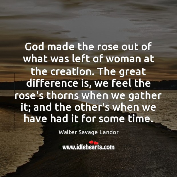 God made the rose out of what was left of woman at Walter Savage Landor Picture Quote