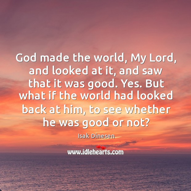 God made the world, My Lord, and looked at it, and saw Image