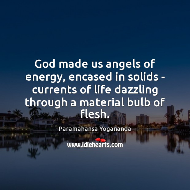 Image, God made us angels of energy, encased in solids – currents of