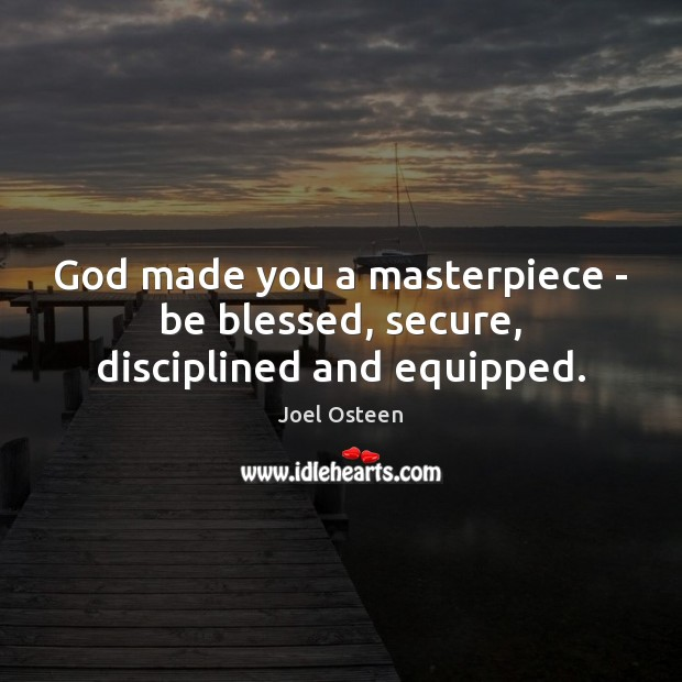 Image, God made you a masterpiece – be blessed, secure, disciplined and equipped.