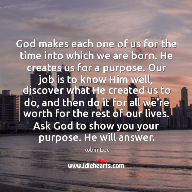 God makes each one of us for the time into which we Image