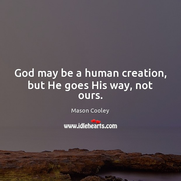 Image, God may be a human creation, but He goes His way, not ours.