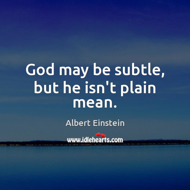 God may be subtle, but he isn't plain mean. Image