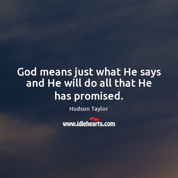 God means just what He says and He will do all that He has promised. Image