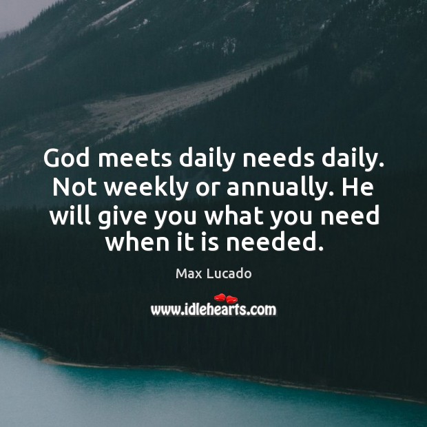 God meets daily needs daily. Not weekly or annually. He will give Image
