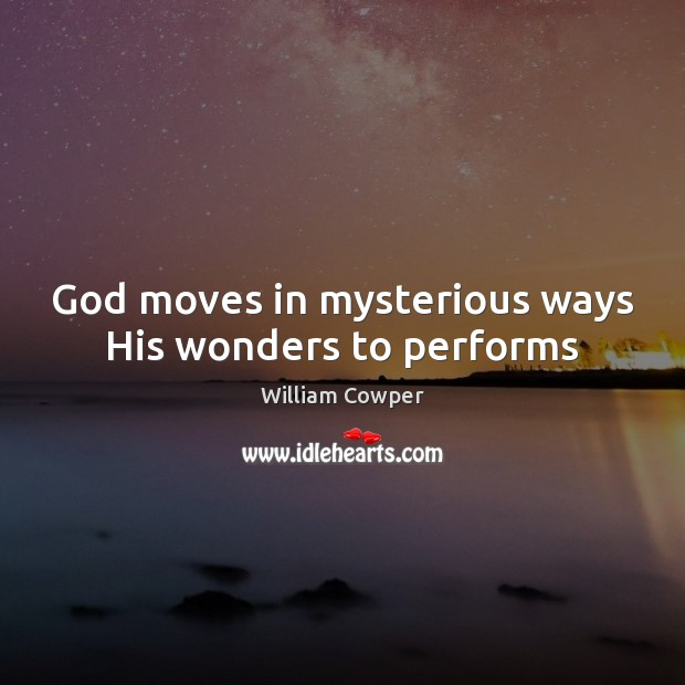 God moves in mysterious ways His wonders to performs Image