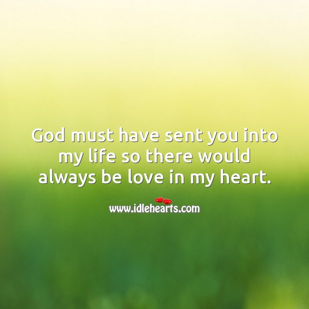 God must have sent you into my life so there would always be love in my heart. Love Quotes Image