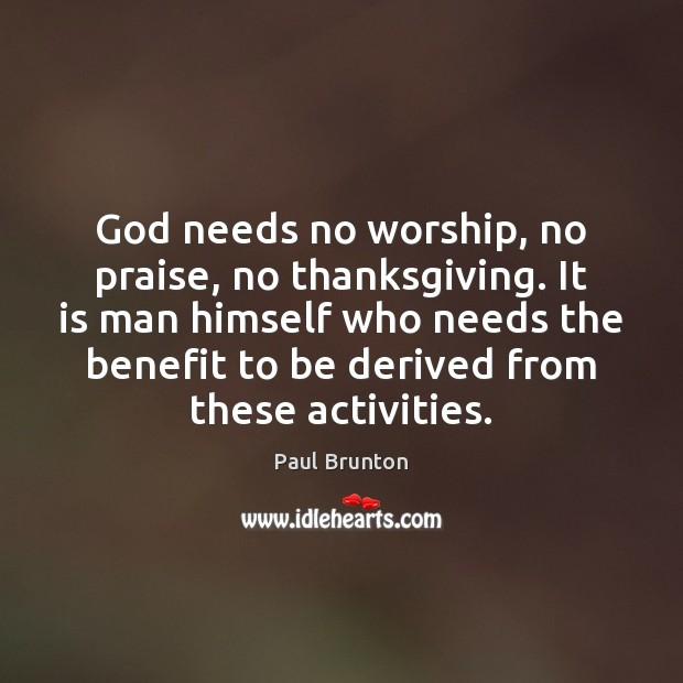 God needs no worship, no praise, no thanksgiving. It is man himself Thanksgiving Quotes Image