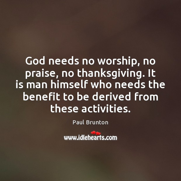 God needs no worship, no praise, no thanksgiving. It is man himself Thanksgiving Quotes Image