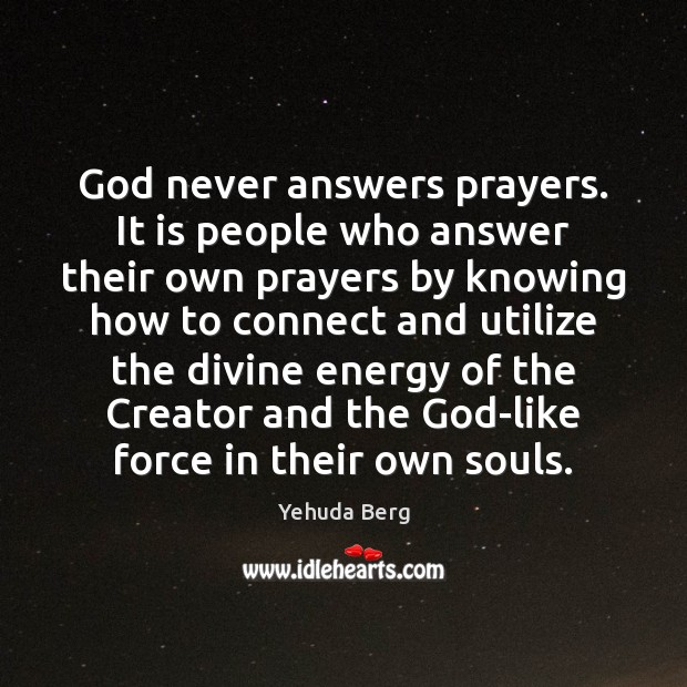 Image, God never answers prayers. It is people who answer their own prayers