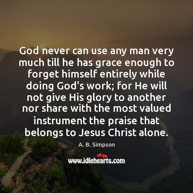 Image, God never can use any man very much till he has grace
