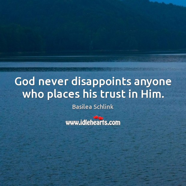 Image, God never disappoints anyone who places his trust in Him.