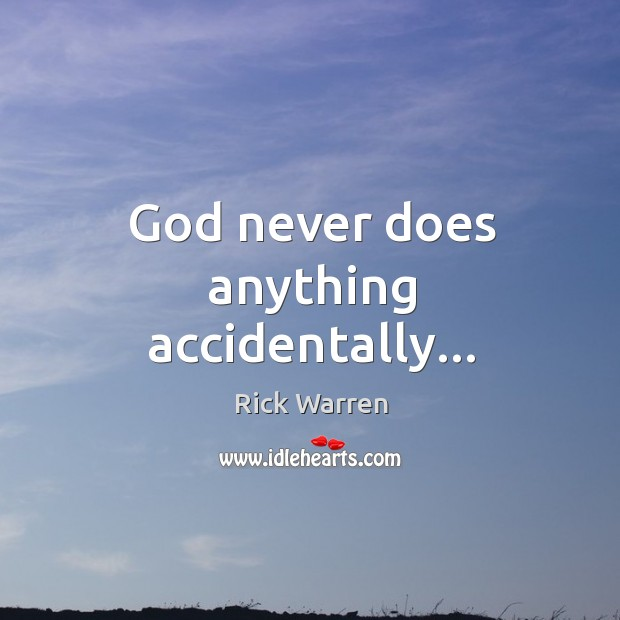 God never does anything accidentally… Image