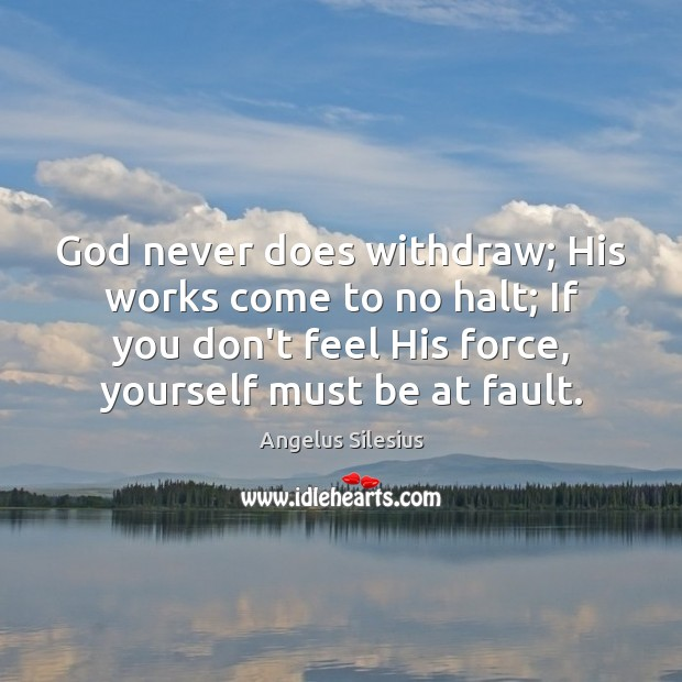 Image, God never does withdraw; His works come to no halt; If you