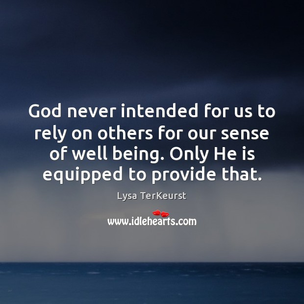 God never intended for us to rely on others for our sense Image