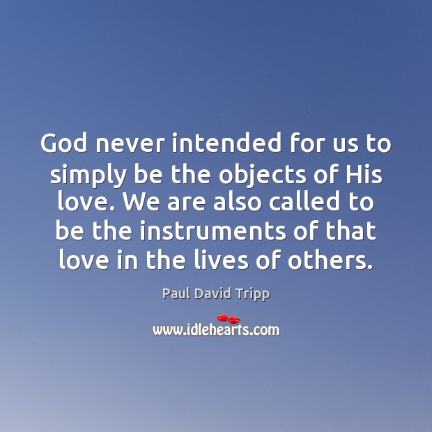 God never intended for us to simply be the objects of His Image