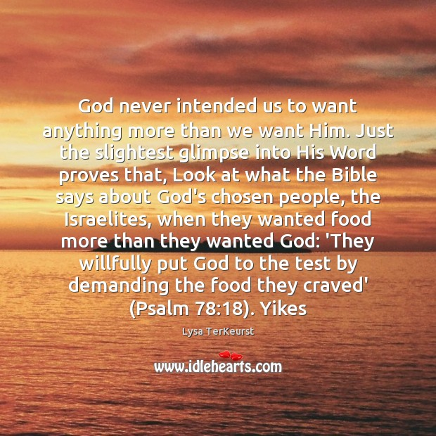 God never intended us to want anything more than we want Him. Image