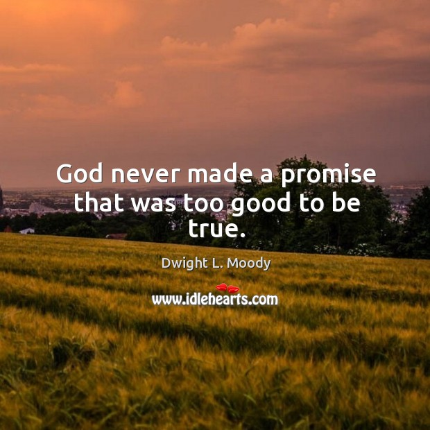 God never made a promise that was too good to be true. Too Good To Be True Quotes Image