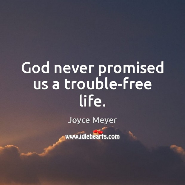 Image, God never promised us a trouble-free life.