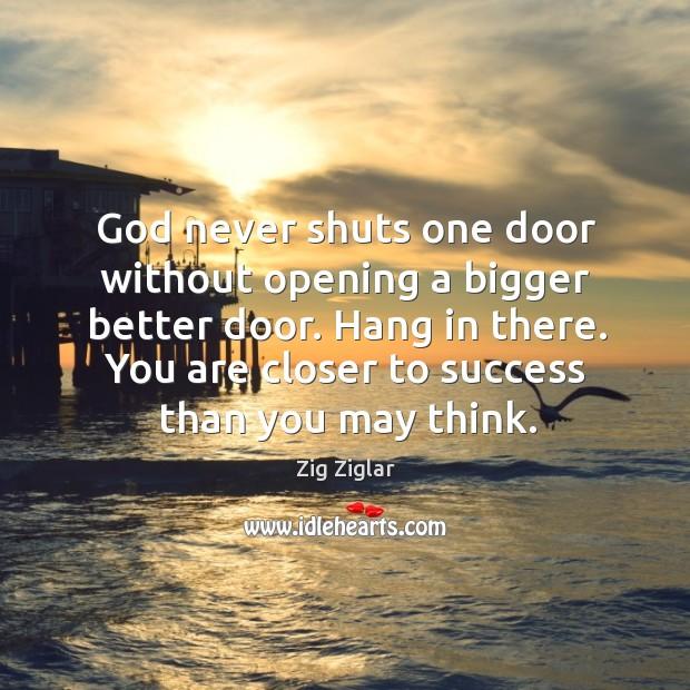 God never shuts one door without opening a bigger better door. Hang Image