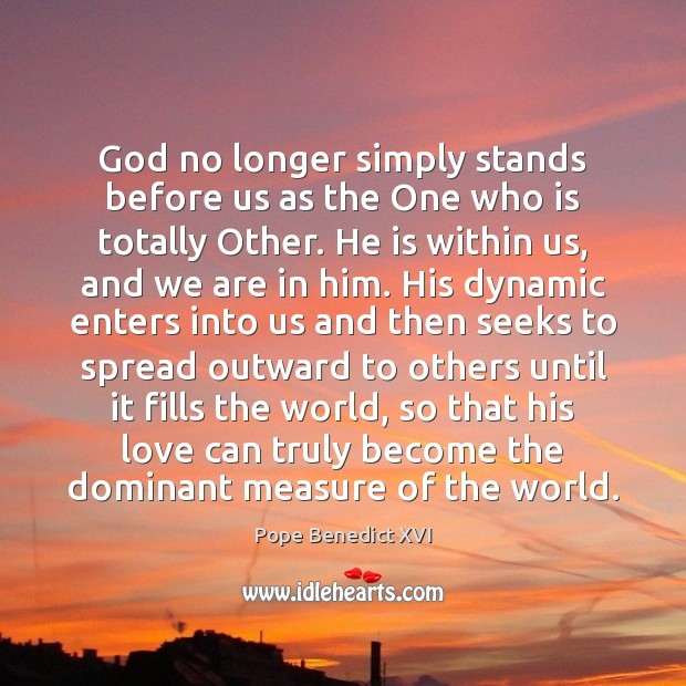 God no longer simply stands before us as the One who is Pope Benedict XVI Picture Quote