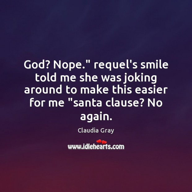 """God? Nope."""" requel's smile told me she was joking around to make Image"""