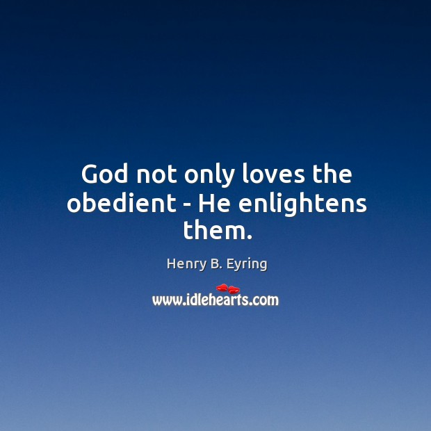 Image, God not only loves the obedient – He enlightens them.