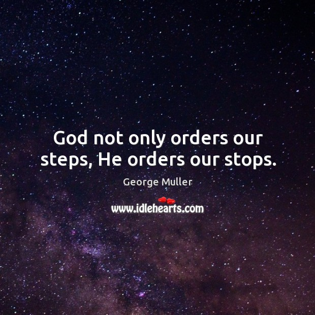 Image, God not only orders our steps, He orders our stops.