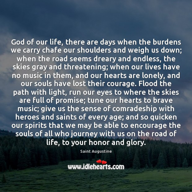 God of our life, there are days when the burdens we carry Saint Augustine Picture Quote