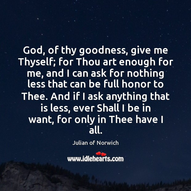 God, of thy goodness, give me Thyself; for Thou art enough for Image