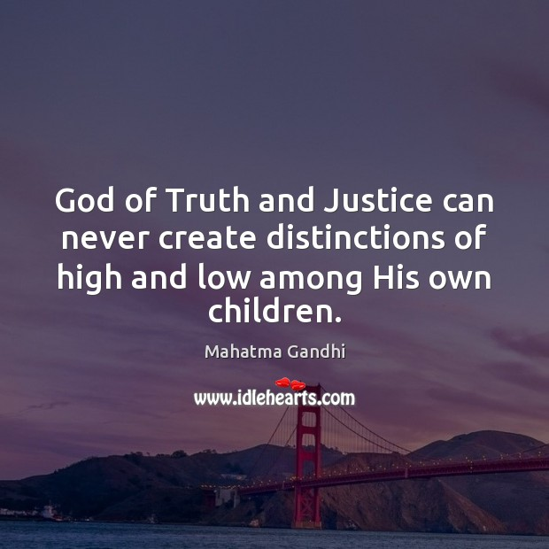 God of Truth and Justice can never create distinctions of high and Image