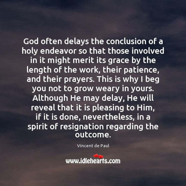 God often delays the conclusion of a holy endeavor so that those Image