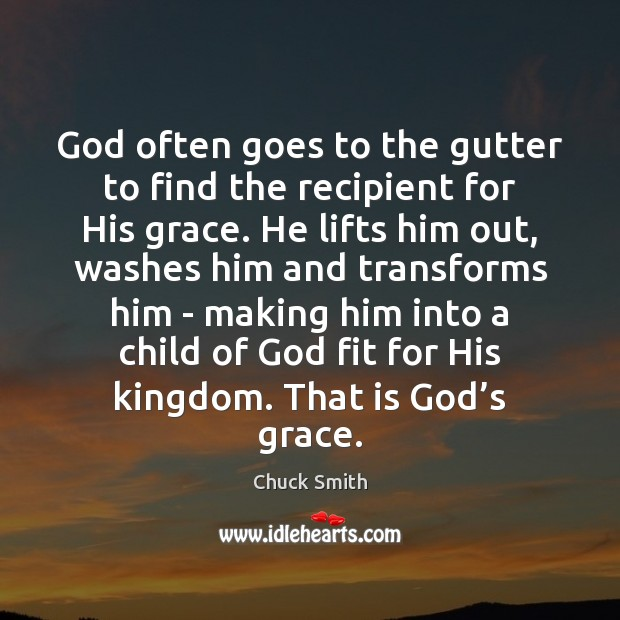God often goes to the gutter to find the recipient for His Image
