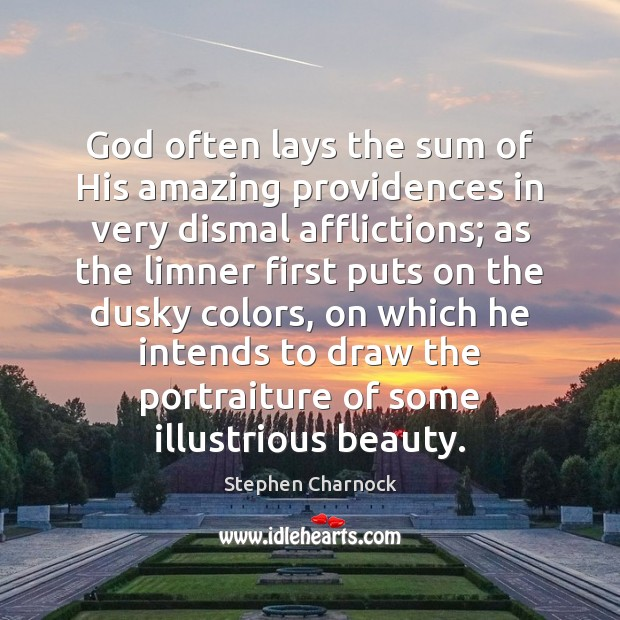 God often lays the sum of His amazing providences in very dismal Image