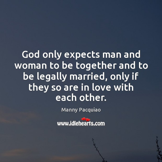 God only expects man and woman to be together and to be Manny Pacquiao Picture Quote
