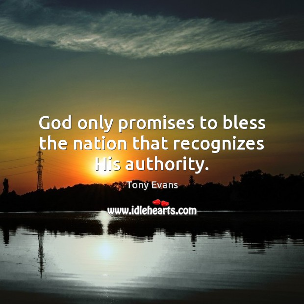 God only promises to bless the nation that recognizes His authority. Tony Evans Picture Quote