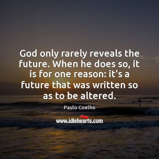 Image, God only rarely reveals the future. When he does so, it is