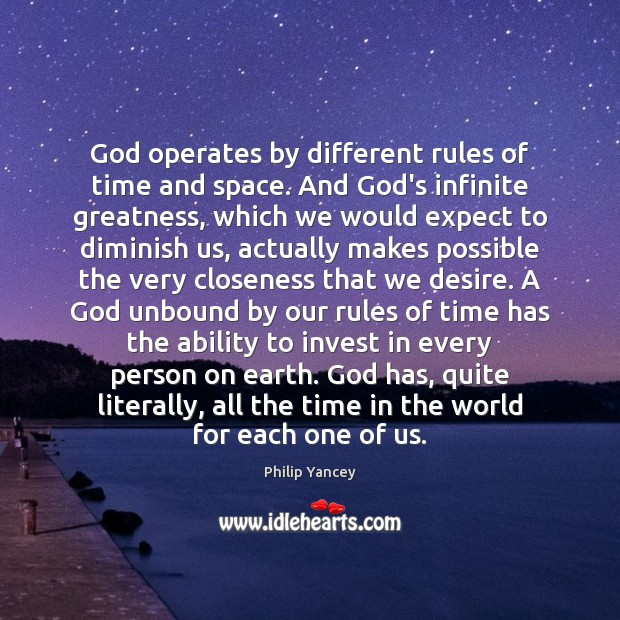 Image, God operates by different rules of time and space. And God's infinite